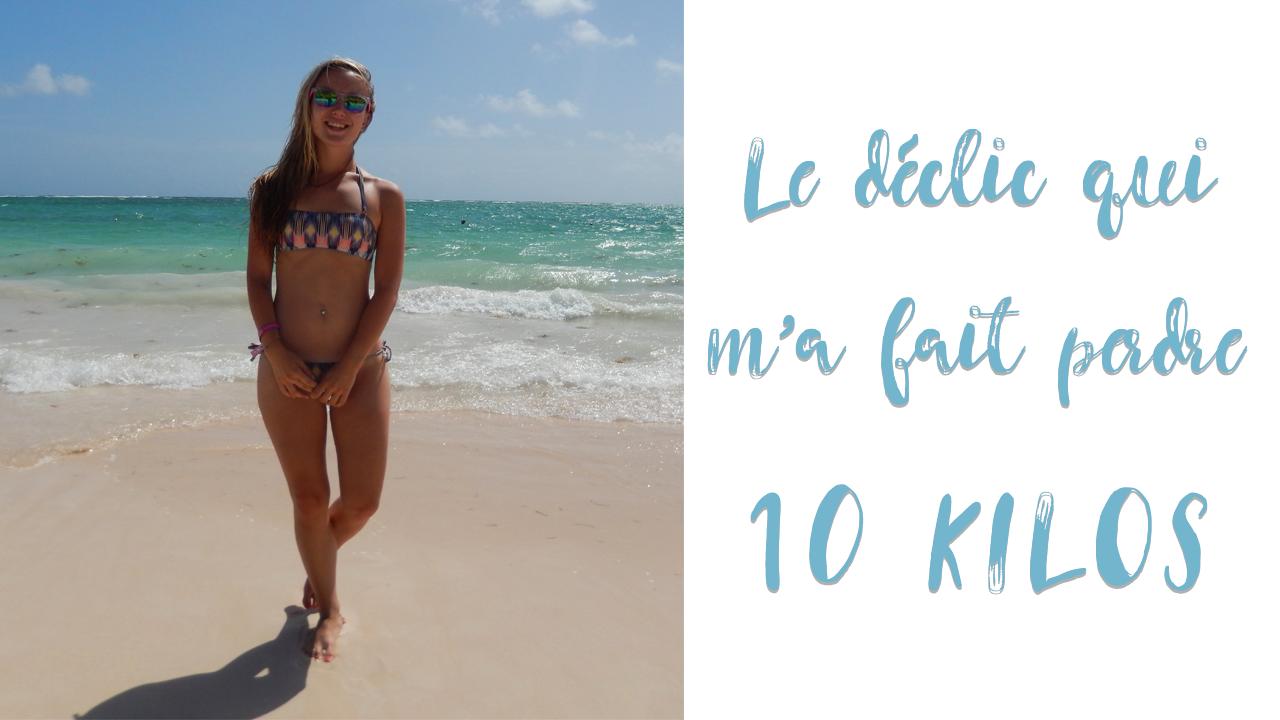 Le déclic qui m'a fait perdre 10 kilos + mes conseils !